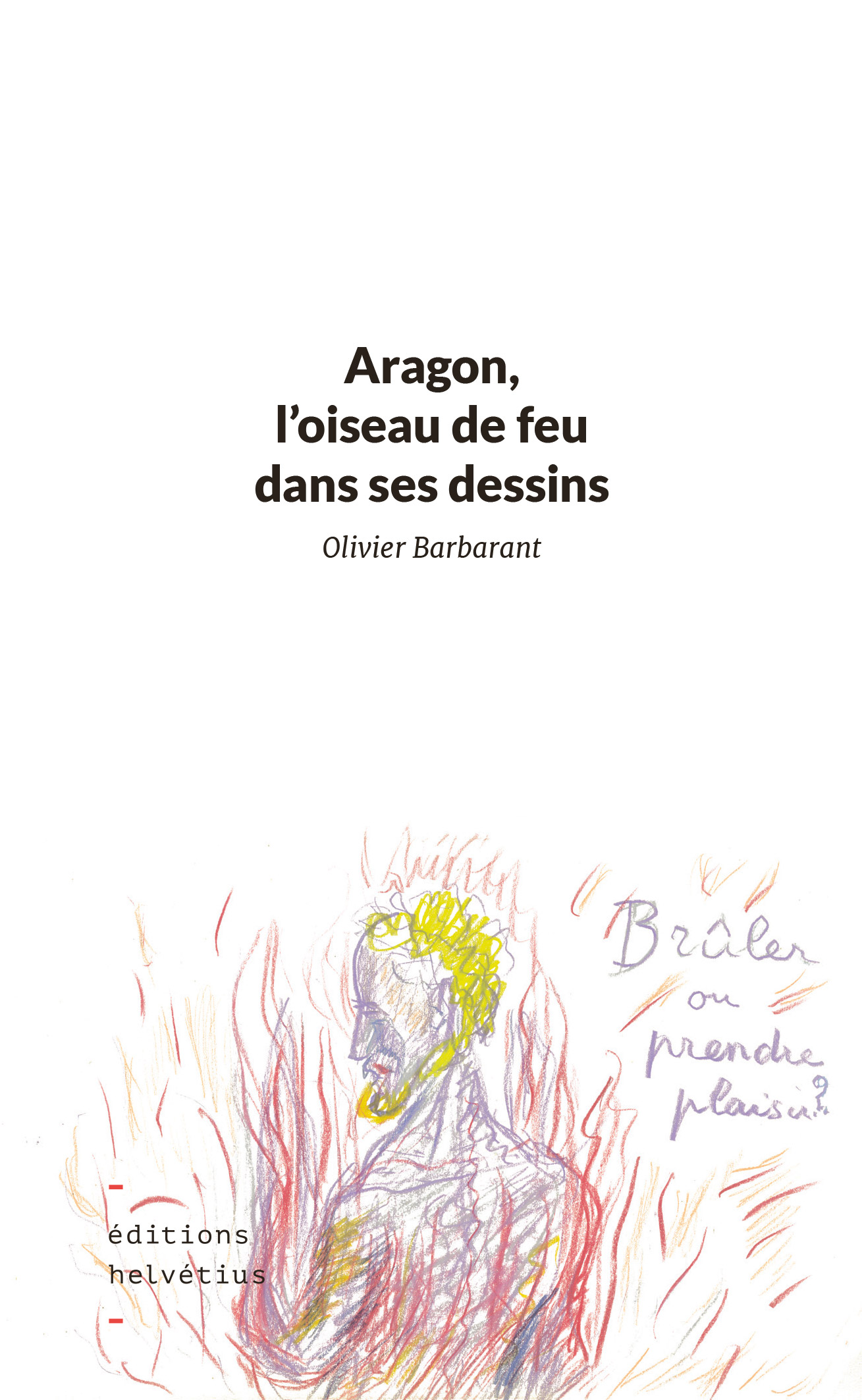 Aragon L Oiseau De Feu Dans Ses Dessins Editions Helvetius